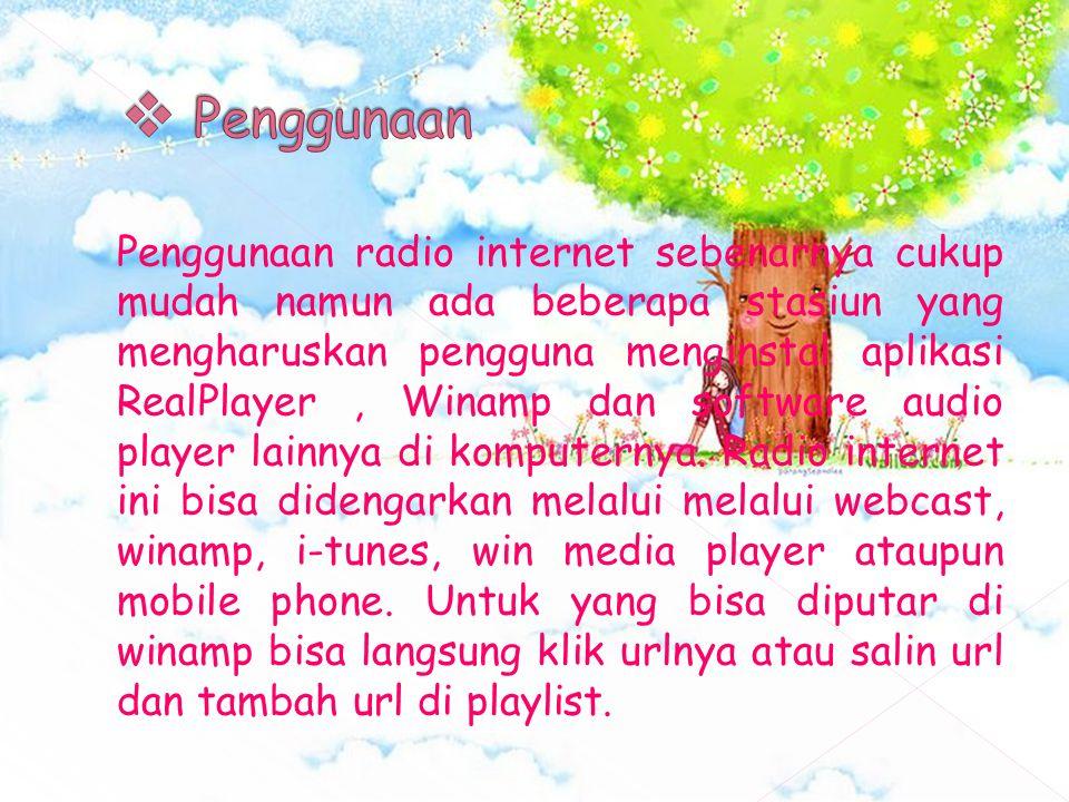 Penggunaan radio internet sebenarnya cukup mudah namun ada beberapa stasiun yang mengharuskan pengguna menginstal aplikasi RealPlayer, Winamp dan soft