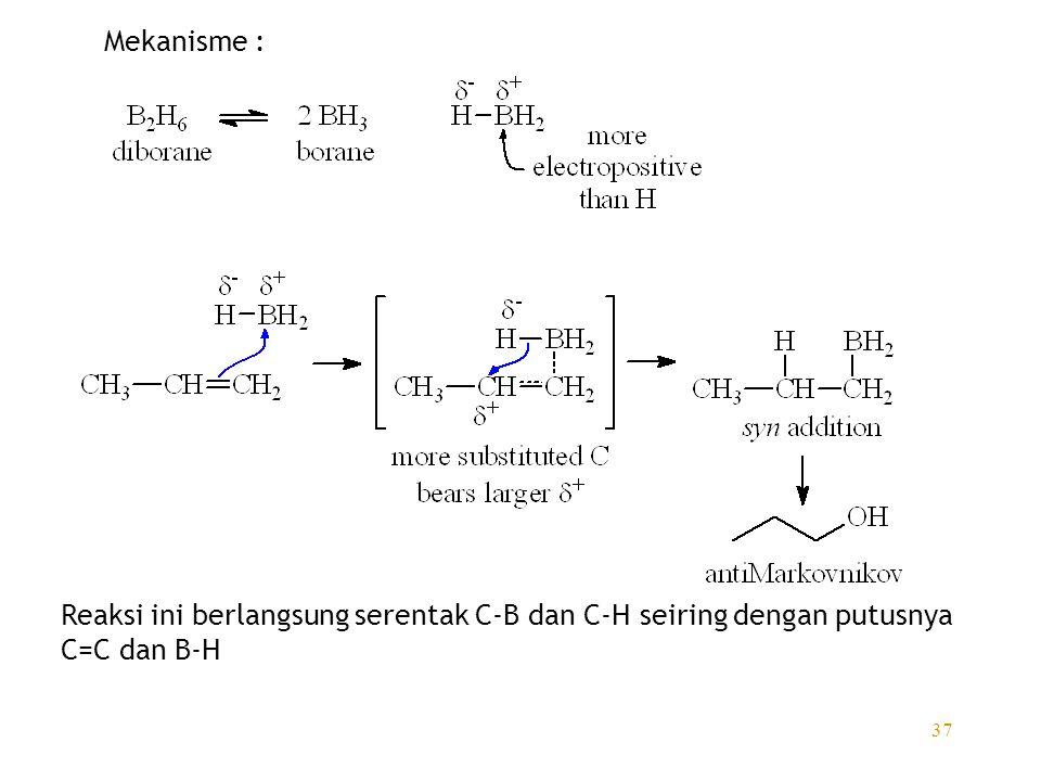 37 Mekanisme : Reaksi ini berlangsung serentak C-B dan C-H seiring dengan putusnya C=C dan B-H