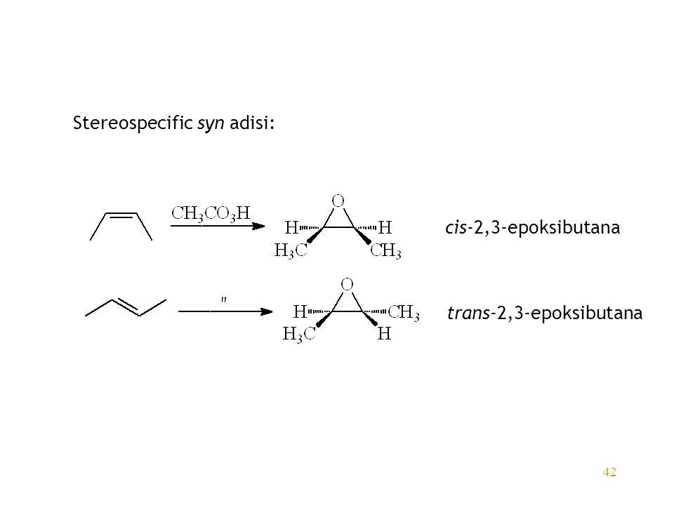 42 Stereospecific syn adisi: cis-2,3-epoksibutana trans-2,3-epoksibutana