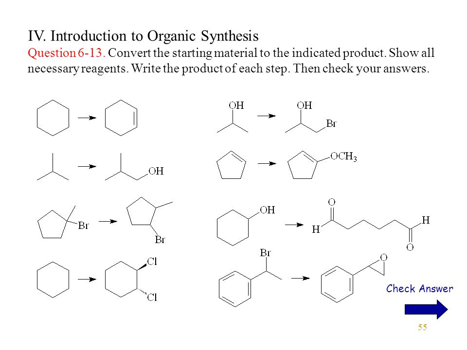 55 IV. Introduction to Organic Synthesis Question 6-13. Convert the starting material to the indicated product. Show all necessary reagents. Write the