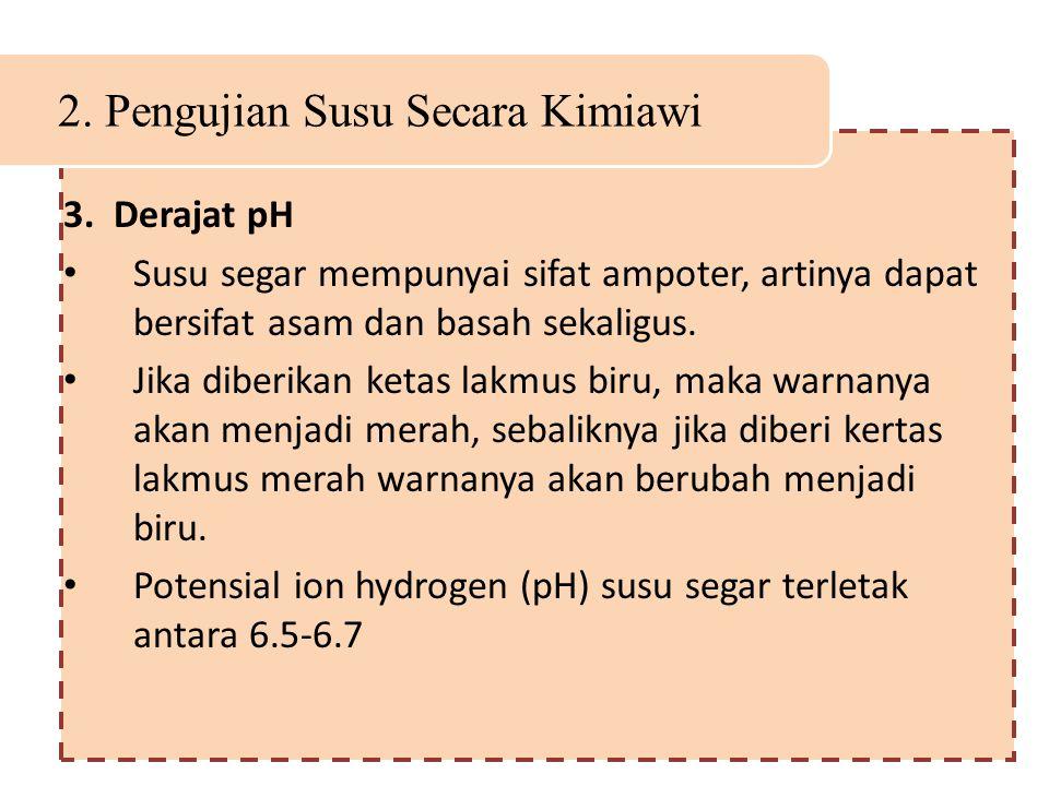 2. Pengujian Susu Secara Kimiawi 3. Derajat pH Susu segar mempunyai sifat ampoter, artinya dapat bersifat asam dan basah sekaligus. Jika diberikan ket