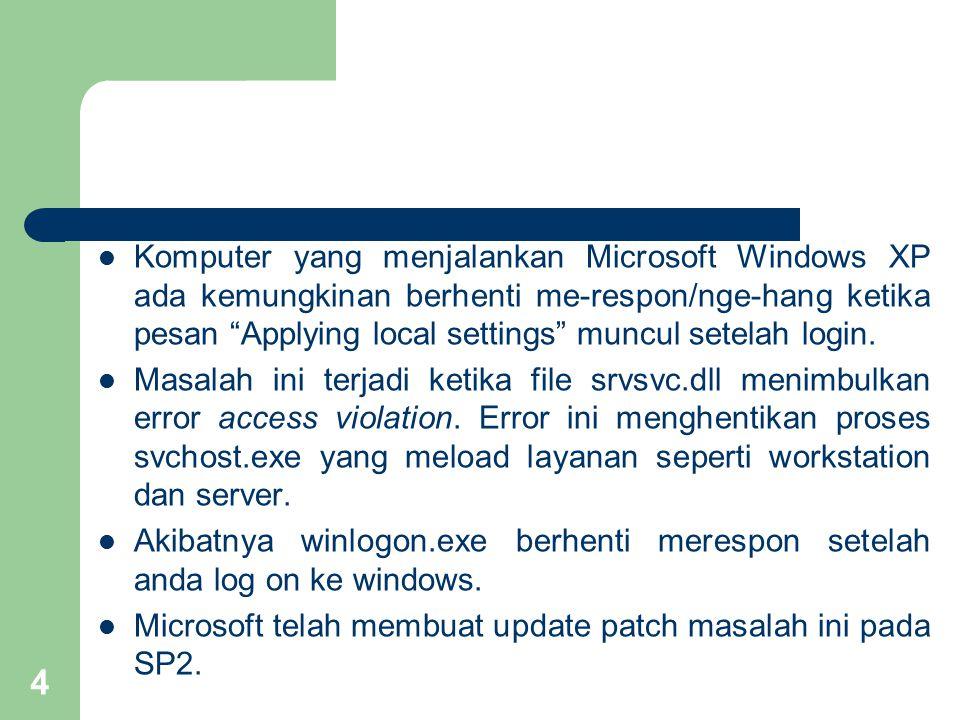 Komputer yang menjalankan Microsoft Windows XP ada kemungkinan berhenti me-respon/nge-hang ketika pesan Applying local settings muncul setelah login.