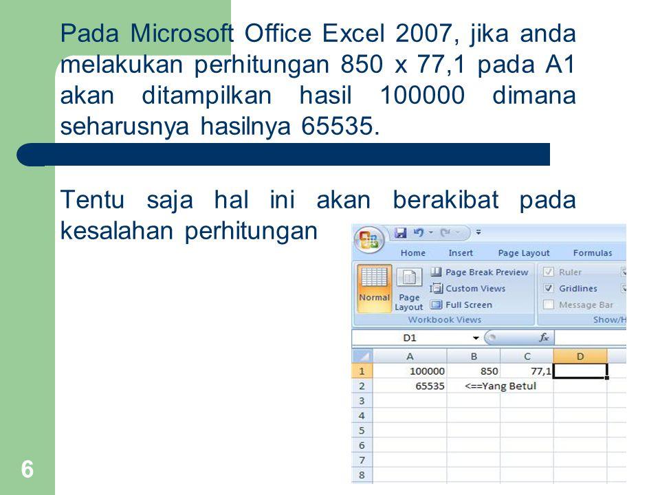 Pada Microsoft Office Excel 2007, jika anda melakukan perhitungan 850 x 77,1 pada A1 akan ditampilkan hasil 100000 dimana seharusnya hasilnya 65535.