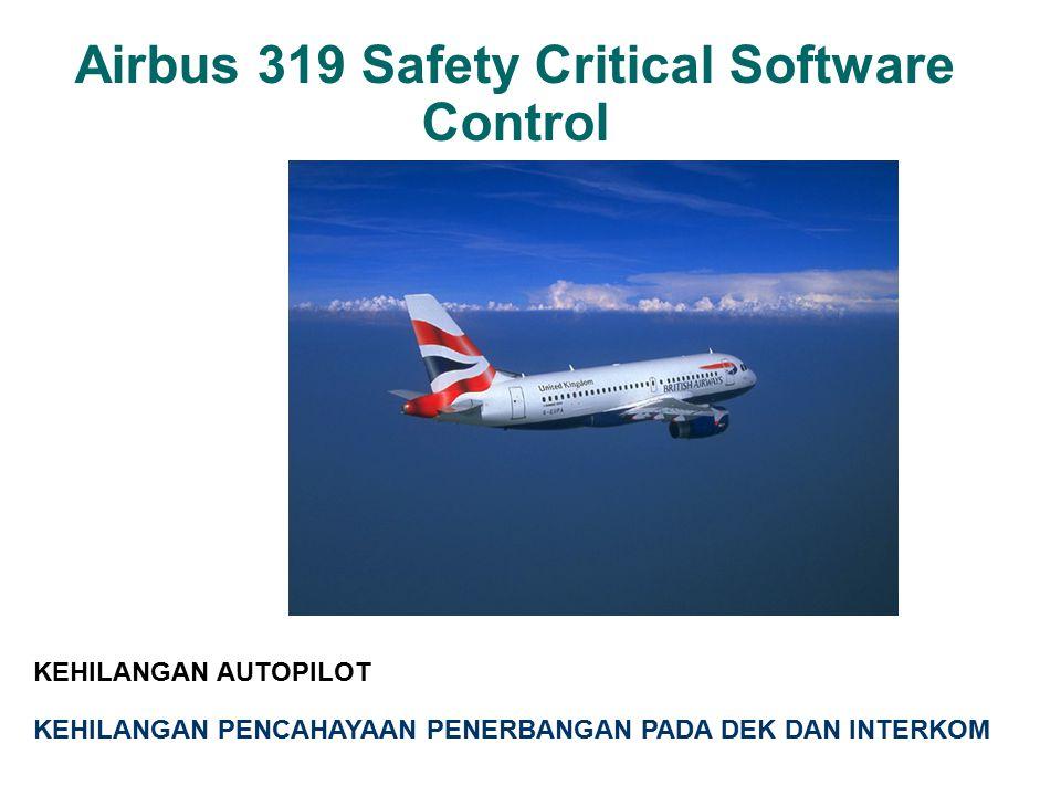 Airbus 319 Safety Critical Software Control KEHILANGAN AUTOPILOT 7 KEHILANGAN PENCAHAYAAN PENERBANGAN PADA DEK DAN INTERKOM