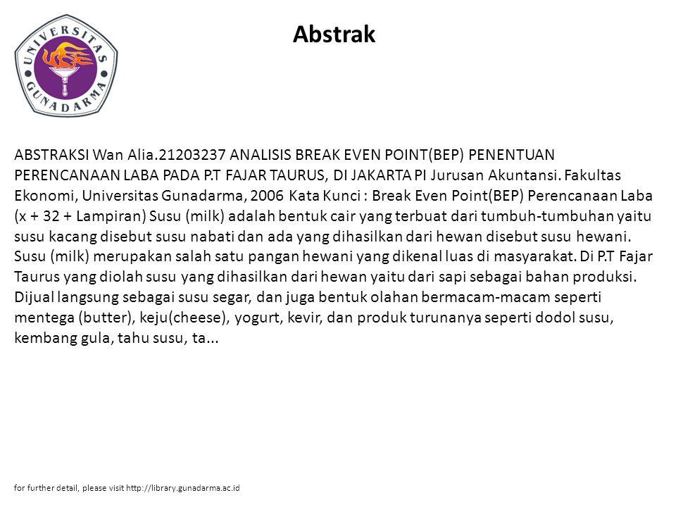Abstrak ABSTRAKSI Wan Alia.21203237 ANALISIS BREAK EVEN POINT(BEP) PENENTUAN PERENCANAAN LABA PADA P.T FAJAR TAURUS, DI JAKARTA PI Jurusan Akuntansi.