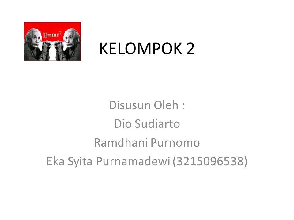 KELOMPOK 2 Disusun Oleh : Dio Sudiarto Ramdhani Purnomo Eka Syita Purnamadewi (3215096538)