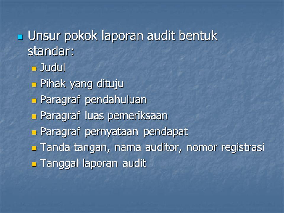 Paragraf pendahuluan Paragraf pendahuluan Jenis jasa yang diberikan (audit) Jenis jasa yang diberikan (audit) Obyek audit (laporan keuangan, nama perusahaan yang diaudit, tanggal LK) Obyek audit (laporan keuangan, nama perusahaan yang diaudit, tanggal LK) Perbedaan tanggung jawab manajemen dan auditor Perbedaan tanggung jawab manajemen dan auditor Paragraf luas pemeriksaan Paragraf luas pemeriksaan Audit telah sesuai dengan SABU Audit telah sesuai dengan SABU Memuat keyakinan auditor bahwa hasil auditnya telah memberikan dasar yang memadai terhadap laporan pendapatnya Memuat keyakinan auditor bahwa hasil auditnya telah memberikan dasar yang memadai terhadap laporan pendapatnya Paragraf pernyataan pendapat Paragraf pernyataan pendapat Pernyataan bahwa LK wajar dalam seluruh aspek yang materiil Pernyataan bahwa LK wajar dalam seluruh aspek yang materiil Memuat informasi tentang posisi keuangan pada tanggal neraca dan hasil operasi dan aliran kas periode tersebut Memuat informasi tentang posisi keuangan pada tanggal neraca dan hasil operasi dan aliran kas periode tersebut Pernyataan bahwa LK telah disusun sesuai dengan PABU Pernyataan bahwa LK telah disusun sesuai dengan PABU