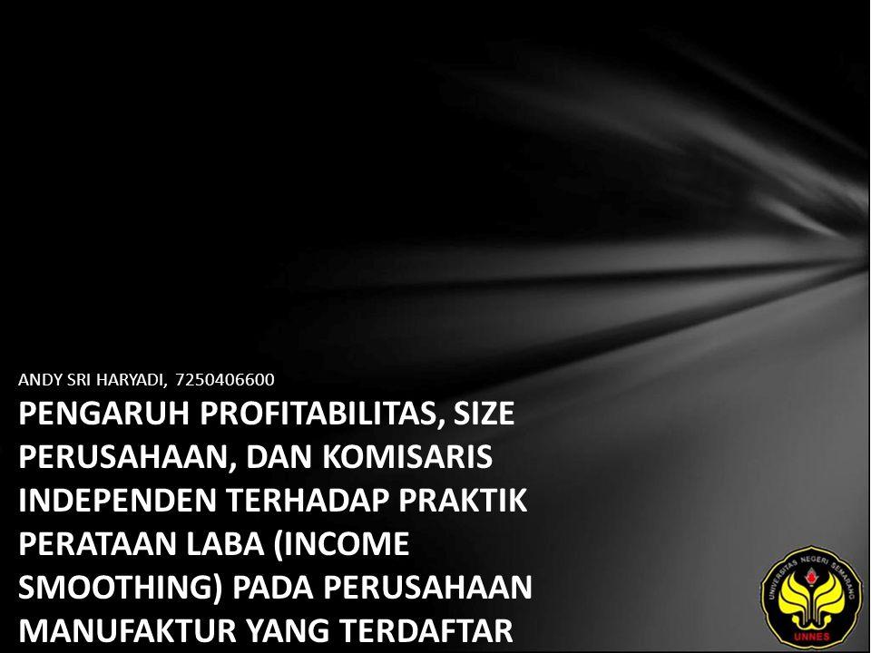 ANDY SRI HARYADI, 7250406600 PENGARUH PROFITABILITAS, SIZE PERUSAHAAN, DAN KOMISARIS INDEPENDEN TERHADAP PRAKTIK PERATAAN LABA (INCOME SMOOTHING) PADA PERUSAHAAN MANUFAKTUR YANG TERDAFTAR DI BURSA EFEK INDONESIA (BEI) TAHUN 2006-2009.