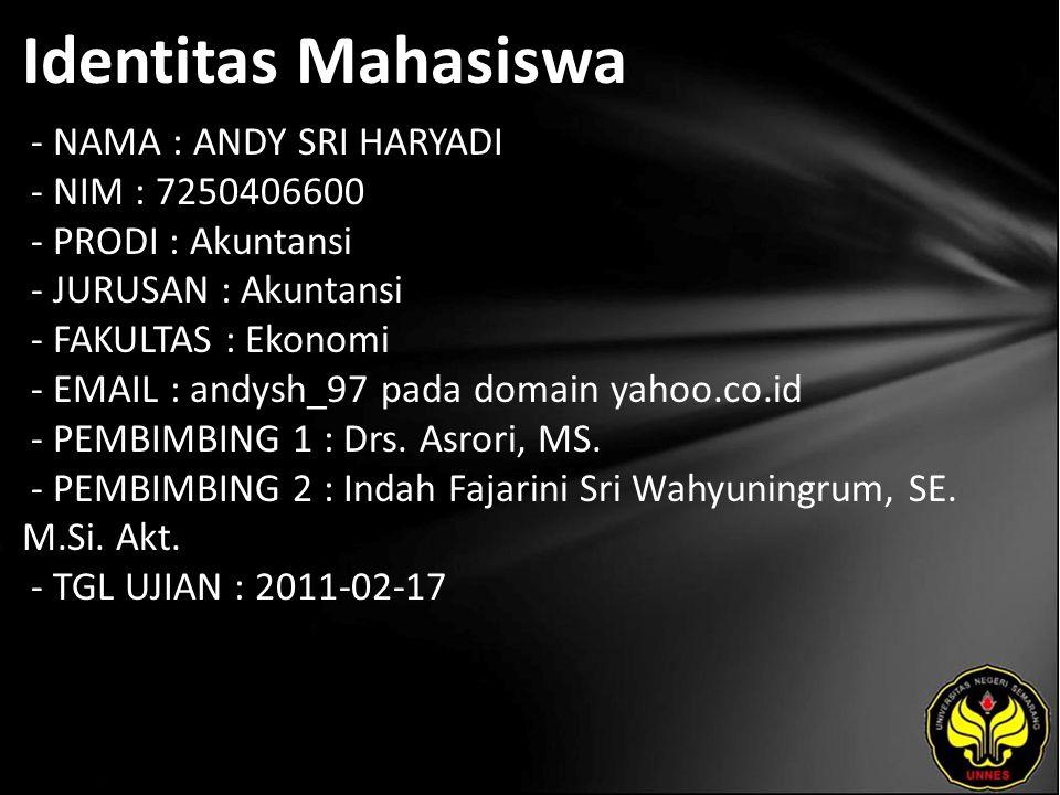 Identitas Mahasiswa - NAMA : ANDY SRI HARYADI - NIM : 7250406600 - PRODI : Akuntansi - JURUSAN : Akuntansi - FAKULTAS : Ekonomi - EMAIL : andysh_97 pa
