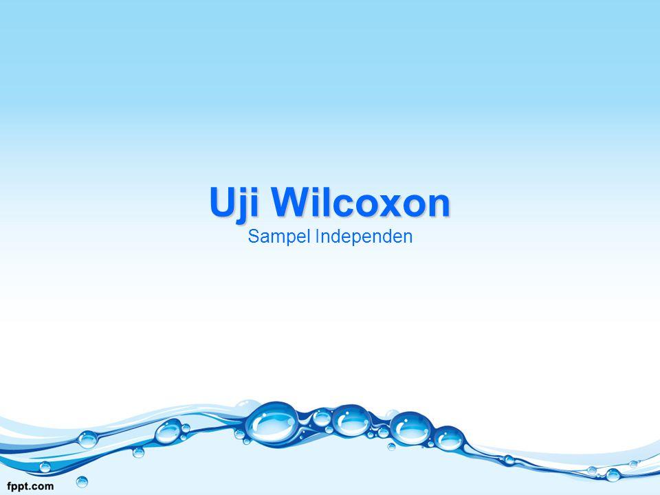 Uji Wilcoxon Uji Wilcoxon Sampel Independen