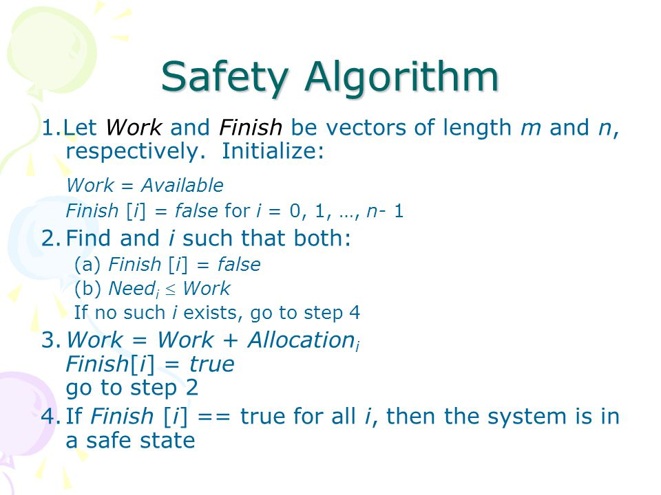 Safety Algorithm 1.Let Work and Finish be vectors of length m and n, respectively. Initialize: Work = Available Finish [i] = false for i = 0, 1, …, n-