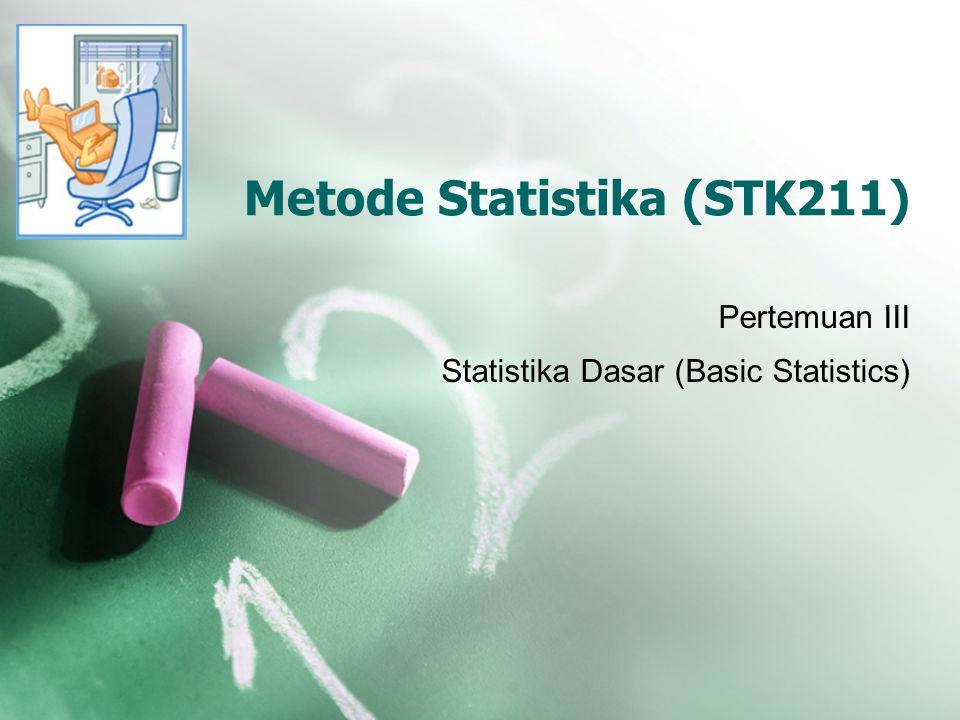 Metode Statistika (STK211) Pertemuan III Statistika Dasar (Basic Statistics)