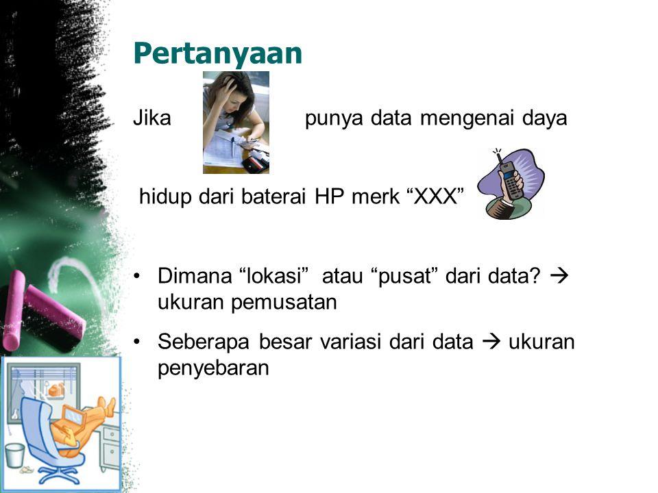 """Pertanyaan Jika punya data mengenai daya hidup dari baterai HP merk """"XXX"""" Dimana """"lokasi"""" atau """"pusat"""" dari data?  ukuran pemusatan Seberapa besar va"""