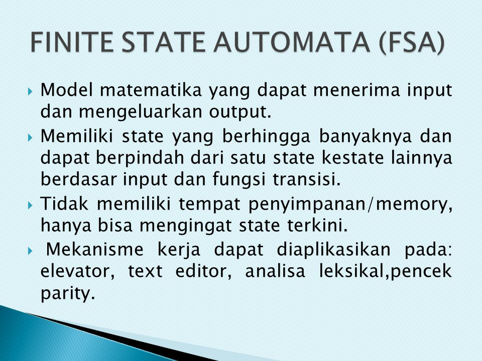  Model matematika yang dapat menerima input dan mengeluarkan output.  Memiliki state yang berhingga banyaknya dan dapat berpindah dari satu state ke