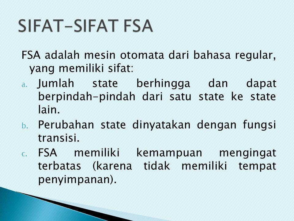 FSA adalah mesin otomata dari bahasa regular, yang memiliki sifat: a. Jumlah state berhingga dan dapat berpindah-pindah dari satu state ke state lain.