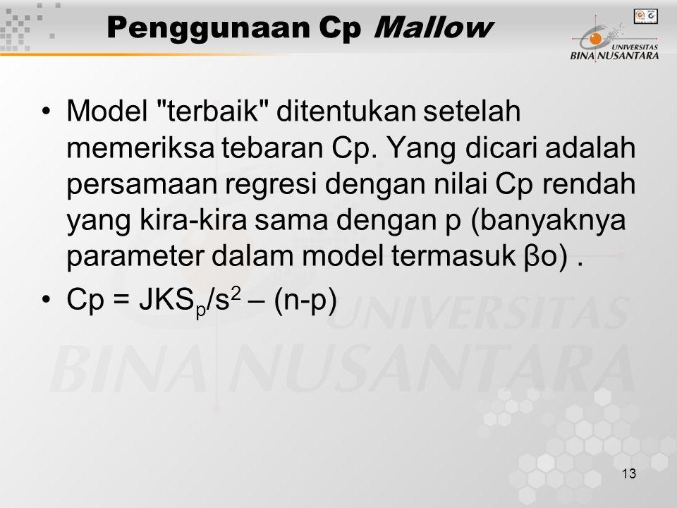 13 Penggunaan Cp Mallow Model terbaik ditentukan setelah memeriksa tebaran Cp.