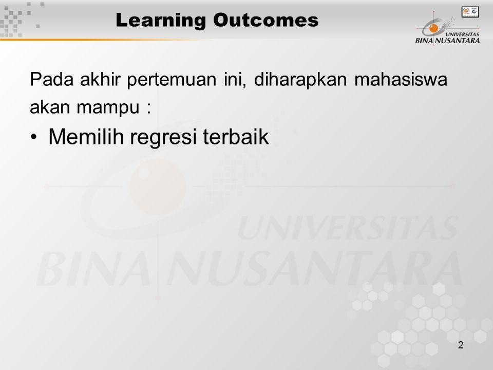 2 Learning Outcomes Pada akhir pertemuan ini, diharapkan mahasiswa akan mampu : Memilih regresi terbaik