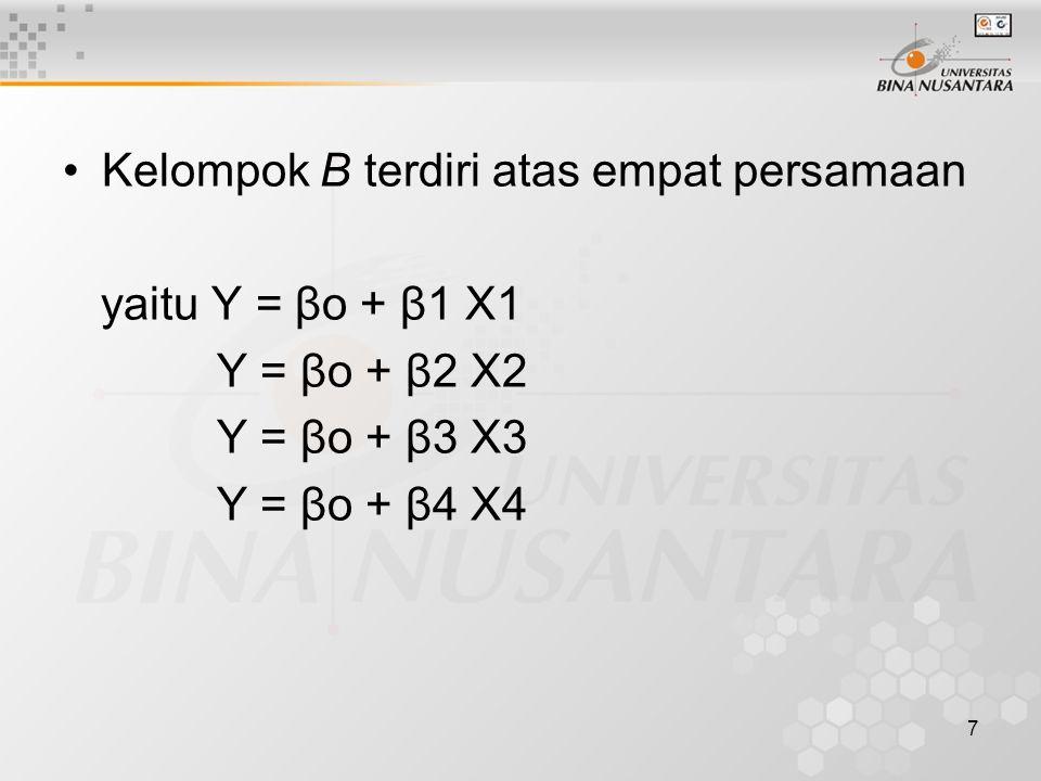 7 Kelompok B terdiri atas empat persamaan yaitu Y = βo + β1 X1 Y = βo + β2 X2 Y = βo + β3 X3 Y = βo + β4 X4
