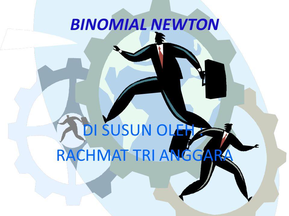 BINOMIAL NEWTON DI SUSUN OLEH : RACHMAT TRI ANGGARA