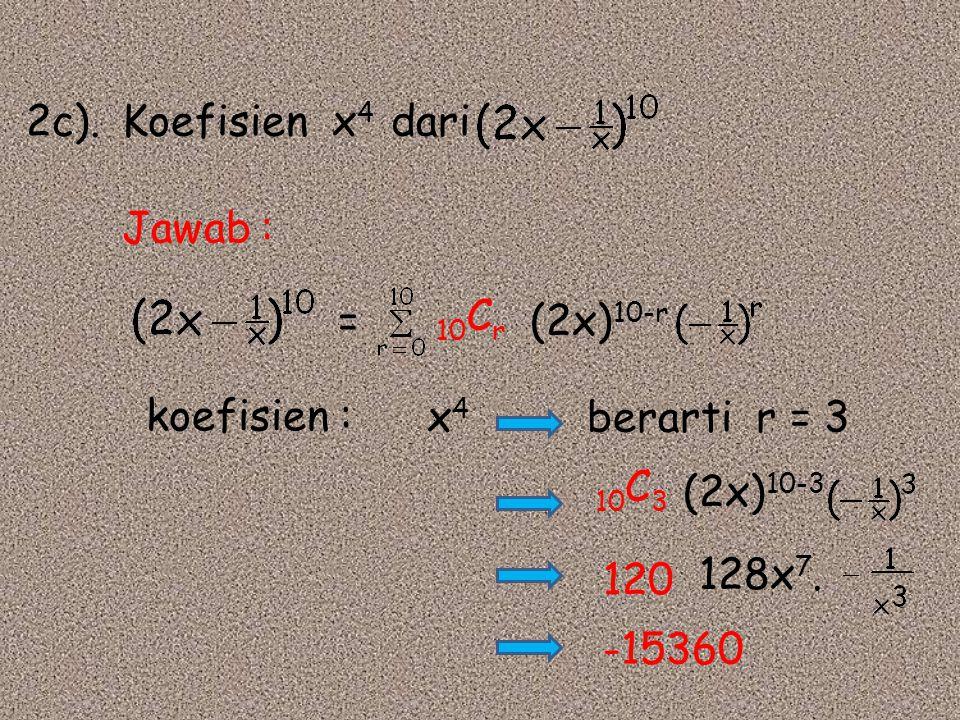 2c).Koefisien x 4 dari = koefisien : x 4 120 berarti r = 3 -15360 10 C r (2x) 10-r Jawab : 10 C 3 (2x) 10-3 128x 7.