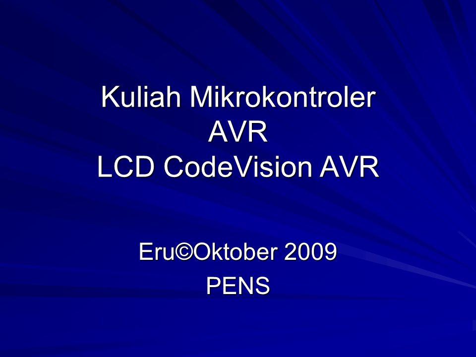 Kuliah Mikrokontroler AVR LCD CodeVision AVR Eru©Oktober 2009 PENS