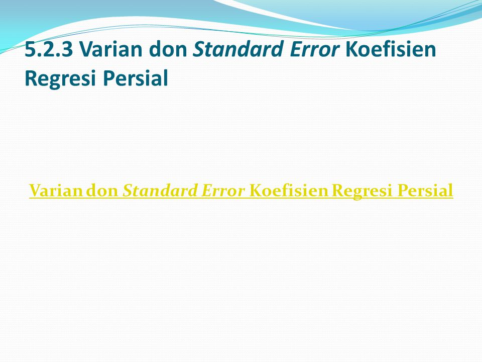 5.2.3 Varian don Standard Error Koefisien Regresi Persial Varian don Standard Error Koefisien Regresi Persial