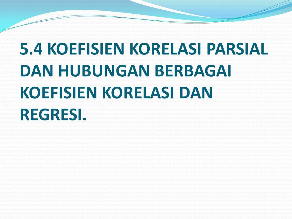 5.4 KOEFISIEN KORELASI PARSIAL DAN HUBUNGAN BERBAGAI KOEFISIEN KORELASI DAN REGRESI.