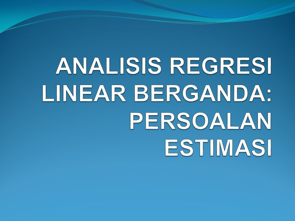 Arti Regresi Linear Berganda dan Model Tiga Variabel Apabila dalam persamaan garis regresi tercakup lebih dari dua variabel termasuk variabel tidak bebas Y), maka regresi ini disebut garis regresi linear berganda (multiple linear regression).