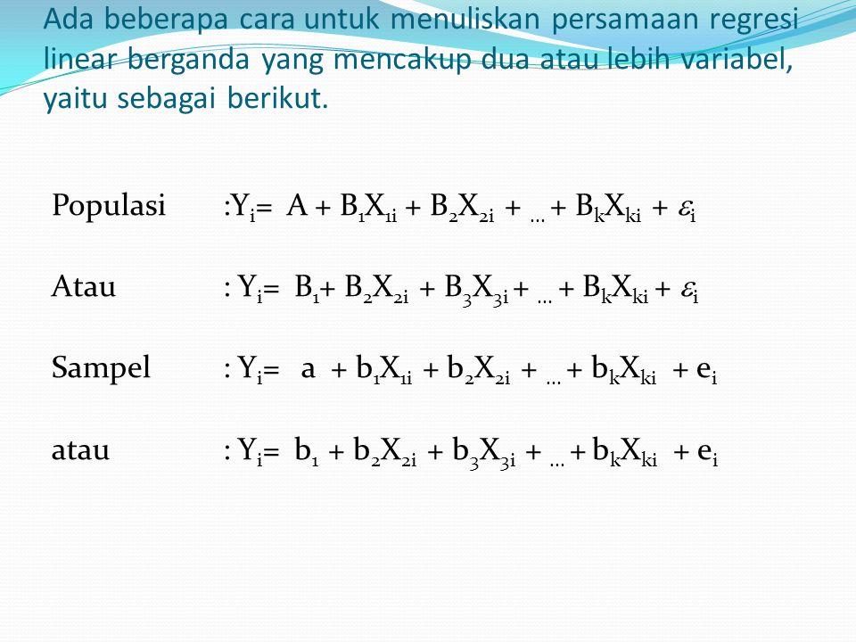 Ada beberapa cara untuk menuliskan persamaan regresi linear berganda yang mencakup dua atau lebih variabel, yaitu sebagai berikut. Populasi:Y i = A +