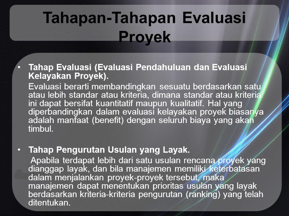 Tahapan-Tahapan Evaluasi Proyek Tahap Evaluasi (Evaluasi Pendahuluan dan Evaluasi Kelayakan Proyek). Evaluasi berarti membandingkan sesuatu berdasarka