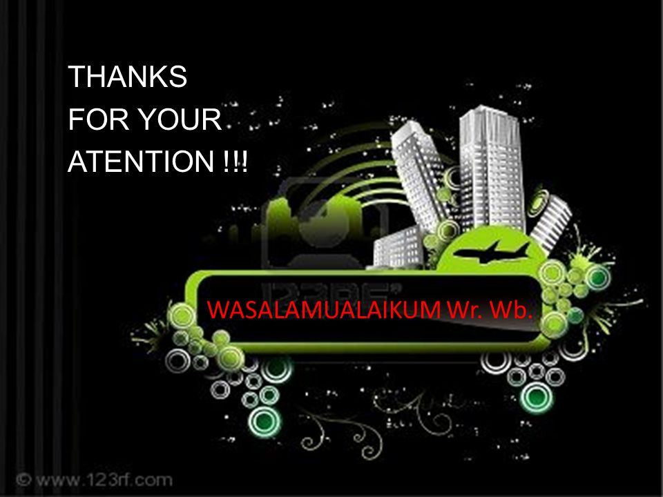 WASALAMUALAIKUM Wr. Wb. THANKS FOR YOUR ATENTION !!!