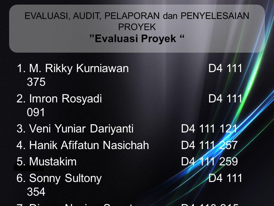 """EVALUASI, AUDIT, PELAPORAN dan PENYELESAIAN PROYEK """"Evaluasi Proyek """" 1. M. Rikky KurniawanD4 111 375 2. Imron RosyadiD4 111 091 3. Veni Yuniar Dariya"""
