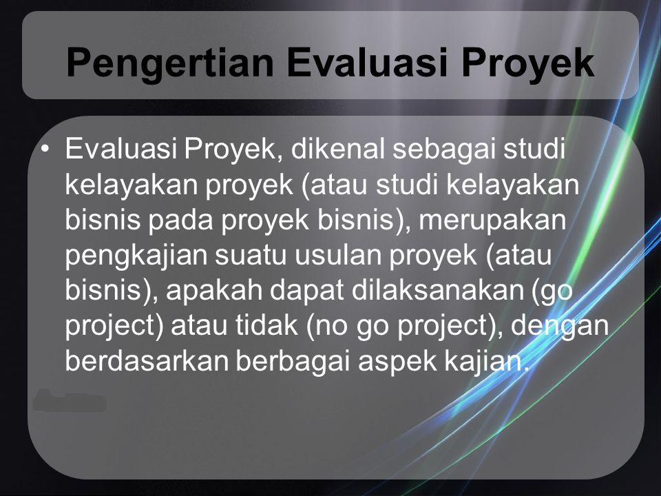 Tujuan Evaluasi Proyek Tujuannya adalah untuk mengetahui apakah suatu proyek dapat dilaksanakan dengan berhasil, sehingga dapat menghindari keterlanjuran investasi modal yang terlalu besar untuk kegiatan yang ternyata tidak menguntungkan.