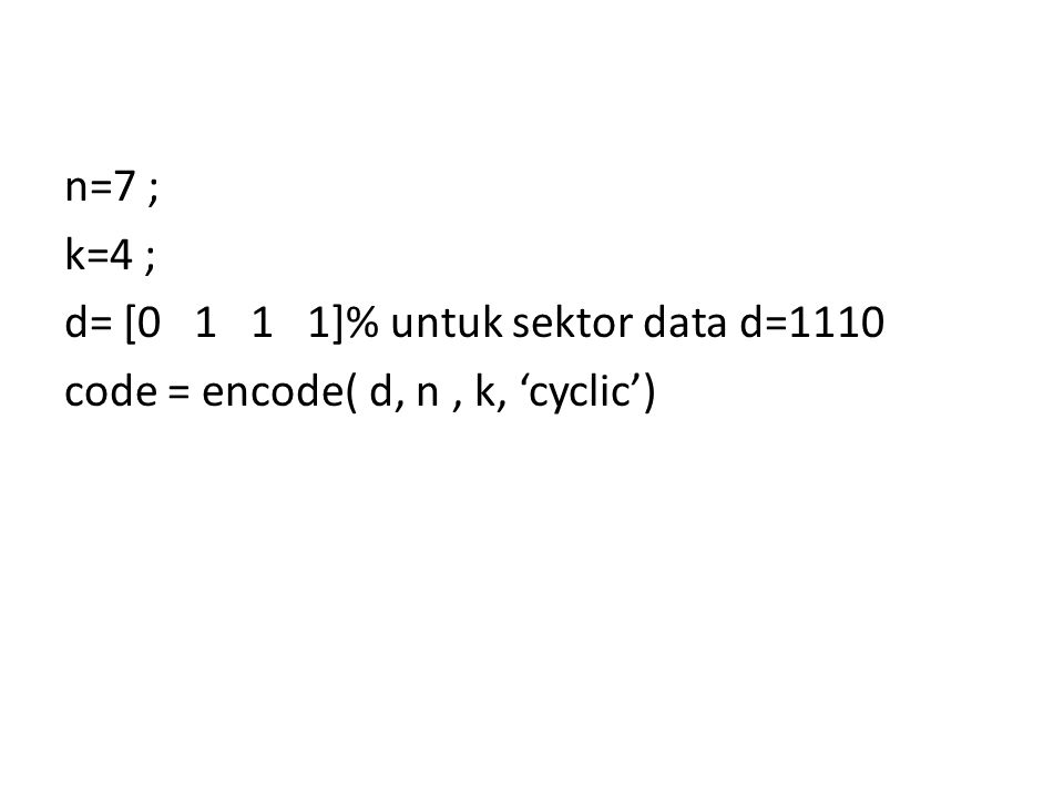 n=7 ; k=4 ; d= [0 1 1 1]% untuk sektor data d=1110 code = encode( d, n, k, 'cyclic')