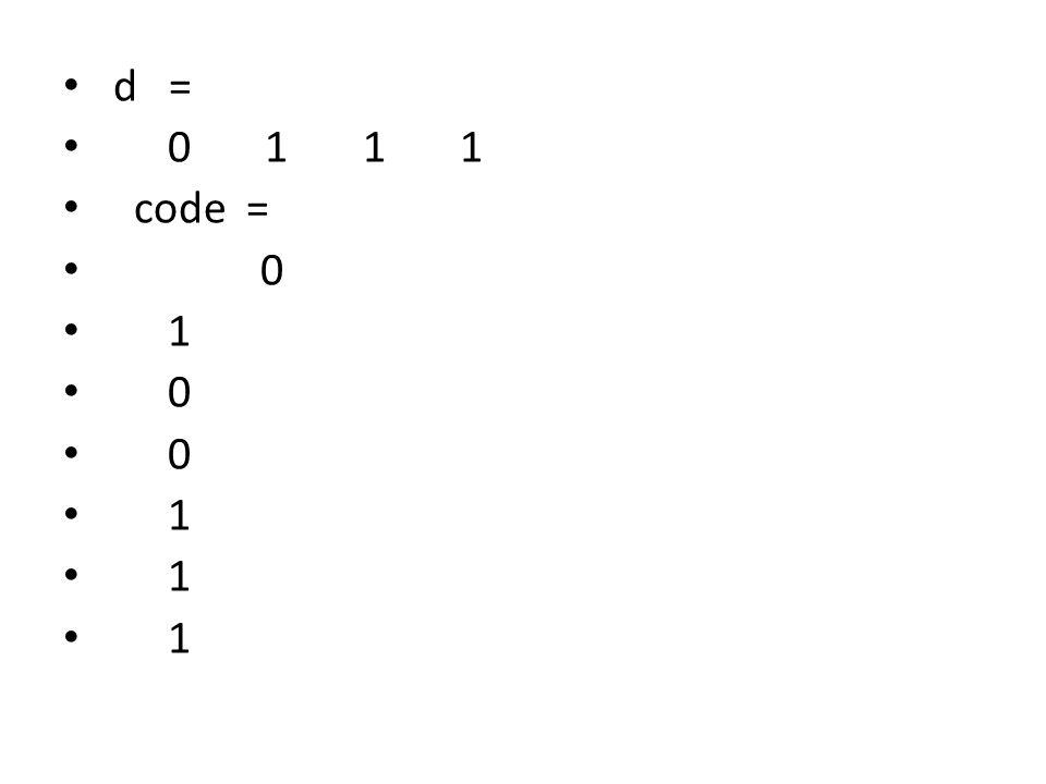 d = 0 1 1 1 code = 0 1 0 1