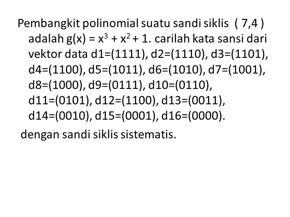 Pembangkit polinomial suatu sandi siklis ( 7,4 ) adalah g(x) = x 3 + x 2 + 1. carilah kata sansi dari vektor data d1=(1111), d2=(1110), d3=(1101), d4=
