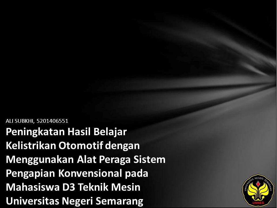 Identitas Mahasiswa - NAMA : ALI SUBKHI - NIM : 5201406551 - PRODI : Pendidikan Teknik Mesin - JURUSAN : Teknik Mesin - FAKULTAS : Teknik - EMAIL : ali_subkhi pada domain ymail.com - PEMBIMBING 1 : Hadromi, S.Pd, MT - PEMBIMBING 2 : Drs.