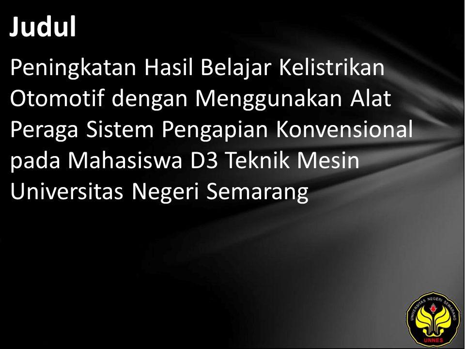 Judul Peningkatan Hasil Belajar Kelistrikan Otomotif dengan Menggunakan Alat Peraga Sistem Pengapian Konvensional pada Mahasiswa D3 Teknik Mesin Universitas Negeri Semarang