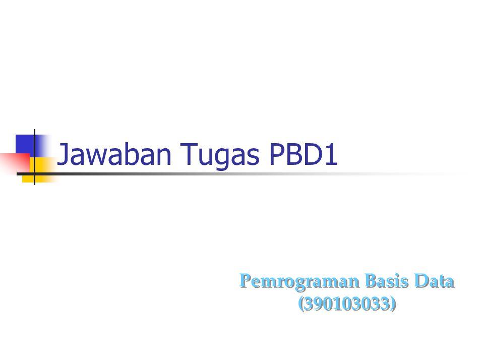 Jawaban Tugas PBD1 Pemrograman Basis Data (390103033) Pemrograman Basis Data (390103033)