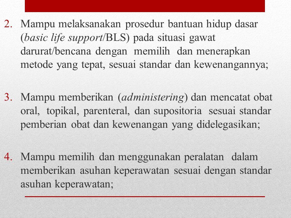 2.Mampu melaksanakan prosedur bantuan hidup dasar (basic life support/BLS) pada situasi gawat darurat/bencana dengan memilih dan menerapkan metode yan