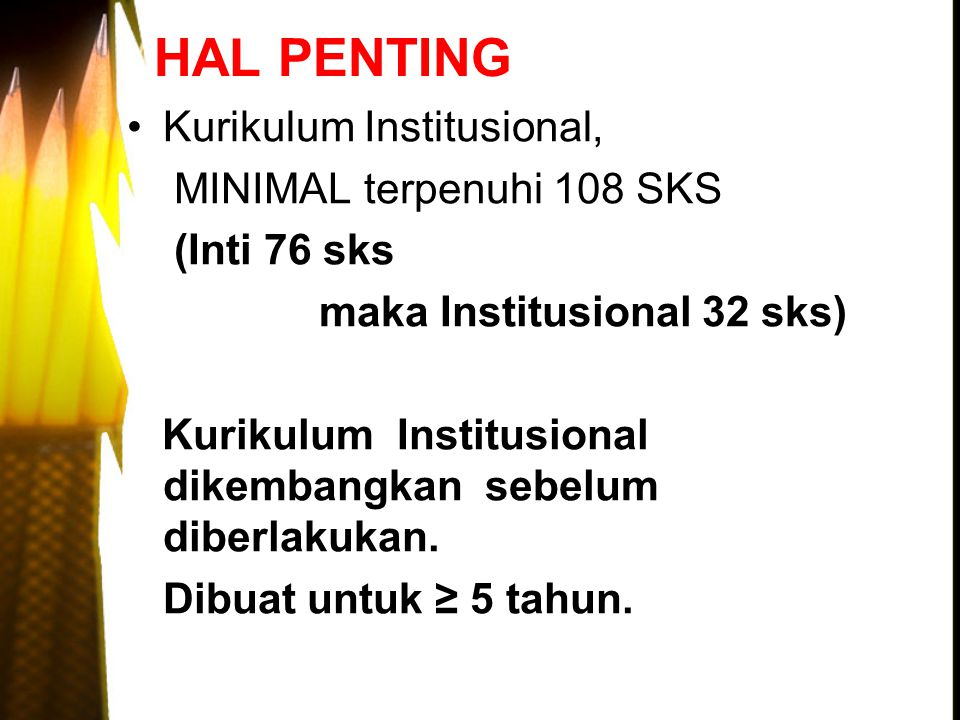 HAL PENTING Kurikulum Institusional, MINIMAL terpenuhi 108 SKS (Inti 76 sks maka Institusional 32 sks) Kurikulum Institusional dikembangkan sebelum di