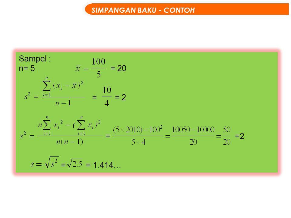 Sampel : n= 5 = 20 = = 2 = = 1.414… SIMPANGAN BAKU - CONTOH