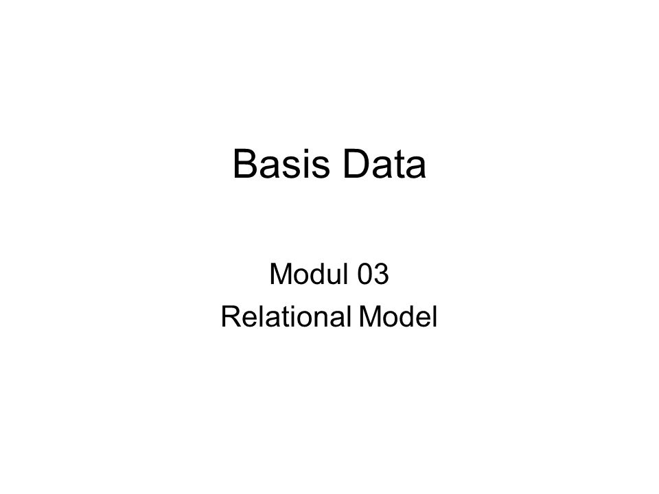 Relational Model Terminology Relasi direpresentasikan sebagai table yang terdiri dari baris dan kolom.