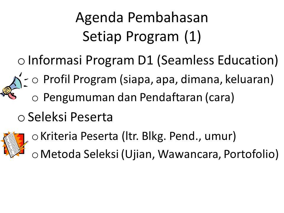 Agenda Pembahasan Setiap Program (1) o Informasi Program D1 (Seamless Education) o Profil Program (siapa, apa, dimana, keluaran) o Pengumuman dan Pend