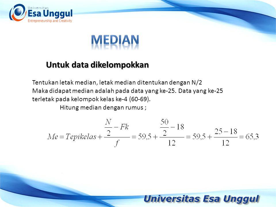 Tahun Pendapatan Nasional (milyar Rupiah) 1990 1991 1992 1993 1994 1995 1996 1997 590,6 612,7 630,8 645 667,9 702,3 801,3 815,7 Untuk data dikelompokkan Tentukan letak median, letak median ditentukan dengan N/2 Maka didapat median adalah pada data yang ke-25.