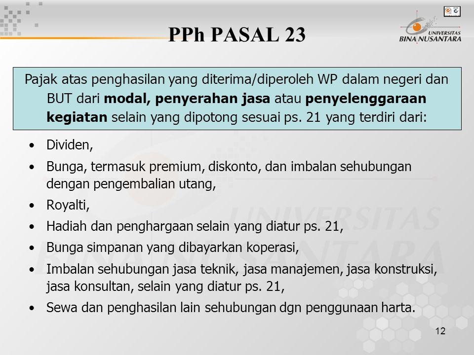12 PPh PASAL 23 Dividen, Bunga, termasuk premium, diskonto, dan imbalan sehubungan dengan pengembalian utang, Royalti, Hadiah dan penghargaan selain y
