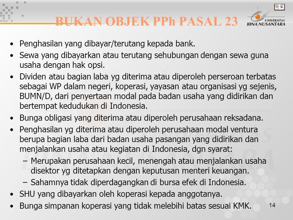 14 BUKAN OBJEK PPh PASAL 23 Penghasilan yang dibayar/terutang kepada bank. Sewa yang dibayarkan atau terutang sehubungan dengan sewa guna usaha dengan