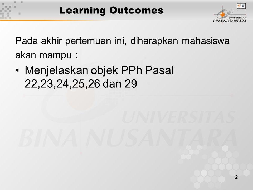 2 Learning Outcomes Pada akhir pertemuan ini, diharapkan mahasiswa akan mampu : Menjelaskan objek PPh Pasal 22,23,24,25,26 dan 29