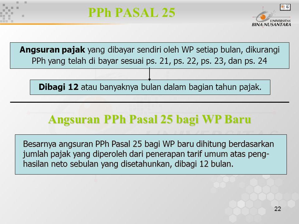 22 PPh PASAL 25 Angsuran pajak yang dibayar sendiri oleh WP setiap bulan, dikurangi PPh yang telah di bayar sesuai ps. 21, ps. 22, ps. 23, dan ps. 24