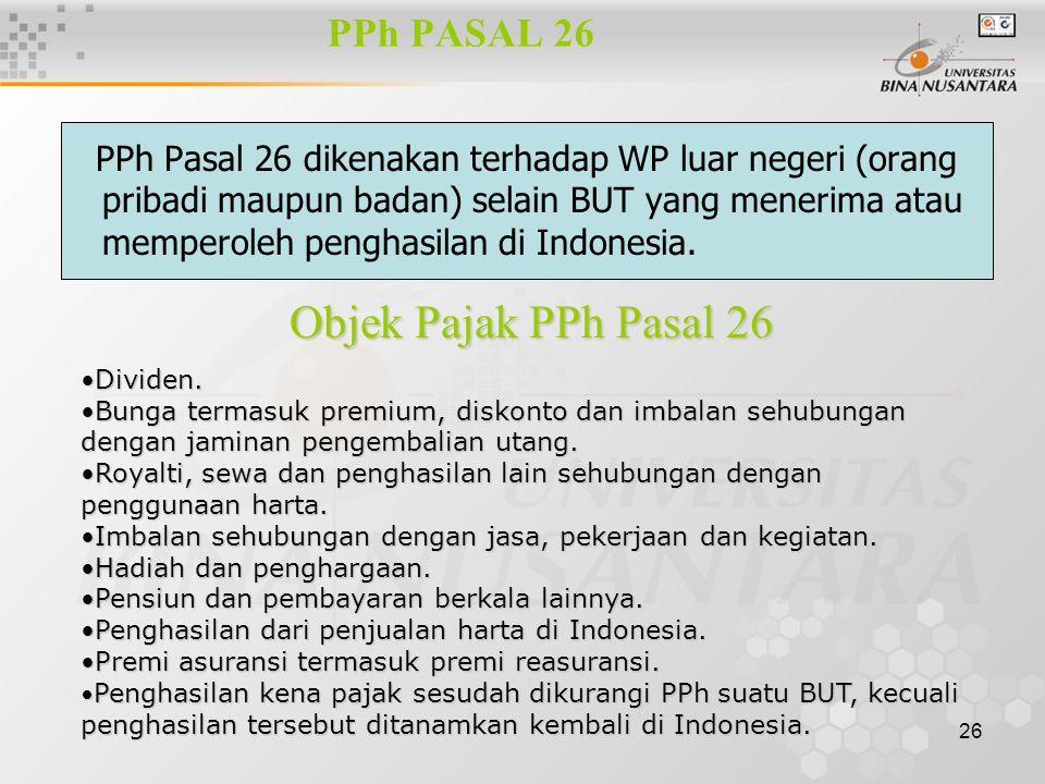 26 PPh PASAL 26 PPh Pasal 26 dikenakan terhadap WP luar negeri (orang pribadi maupun badan) selain BUT yang menerima atau memperoleh penghasilan di In